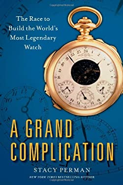 A Grand Complication: The Race to Build the World's Most Legendary Watch 9781439190081