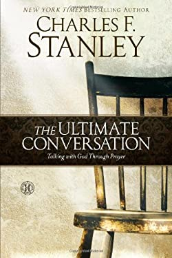 The Ultimate Conversation: Talking with God Through Prayer 9781439190654