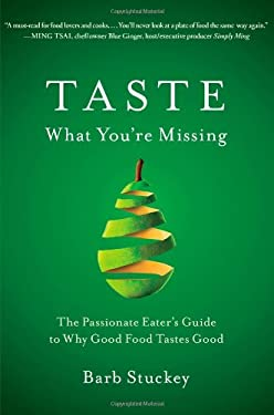 Taste What You're Missing: The Passionate Eater's Guide to Why Good Food Tastes Good 9781439190739