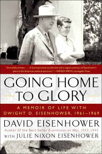 Going Home to Glory: A Memoir of Life with Dwight D. Eisenhower, 1961-1969 9781439190913