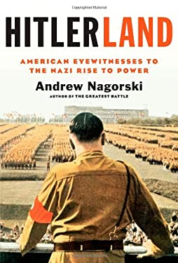 Hitlerland: American Eyewitnesses to the Nazi Rise to Power 9781439191002