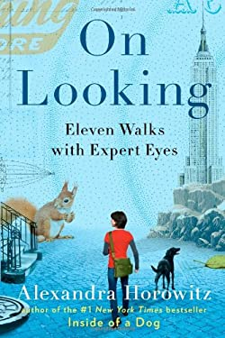 On Looking : Eleven Walks with Expert Eyes