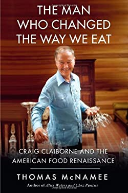The Man Who Changed the Way We Eat: Craig Claiborne and the American Food Renaissance 9781439191507