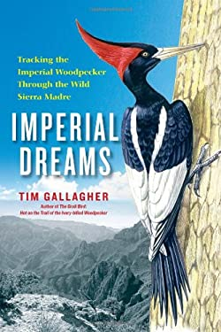 Imperial Dreams: Tracking the Imperial Woodpecker Through the Wild Sierra Madre 9781439191521