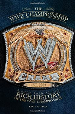 The WWE Championship: A Look Back at the Rich History of the WWE Championship 9781439192443