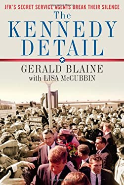 The Kennedy Detail: JFK's Secret Service Agents Break Their Silence 9781439192962
