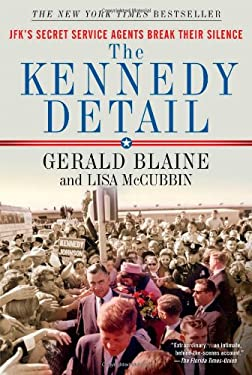 The Kennedy Detail: JFK's Secret Service Agents Break Their Silence 9781439192993