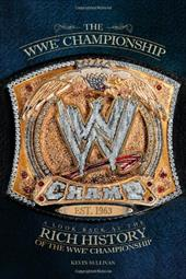 The WWE Championship: A Look Back at the Rich History of the WWE Championship 13371675