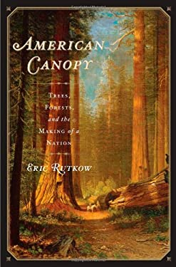 American Canopy: Trees, Forests, and the Making of a Nation 9781439193549