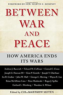 Between War and Peace: How America Ends Its Wars 9781439194614