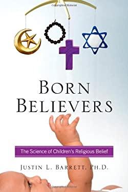 Born Believers: The Science of Children's Religious Belief 9781439196540