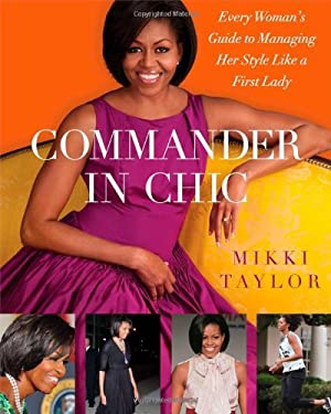 Commander in Chic: Every Woman's Guide to Managing Her Style Like a First Lady 9781439196724