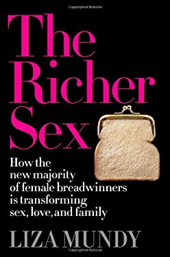 The Richer Sex: How the New Majority of Female Breadwinners Is Transforming Sex, Love and Family 9781439197714