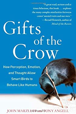 Gifts of the Crow: How Perception, Emotion, and Thought Allow Smart Birds to Behave Like Humans 9781439198735