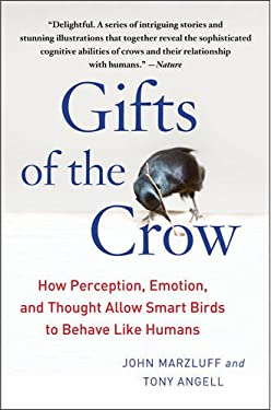 Gifts of the Crow: How Perception, Emotion, and Thought Allow Smart Birds to Behave Like Humans 9781439198742