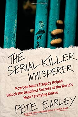 The Serial Killer Whisperer: How One Man's Tragedy Helped Unlock the Deadliest Secrets of the World's Most Terrifying Killers 9781439199022