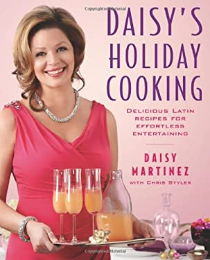 Daisy's Holiday Cooking: Delicious Latin Recipes for Effortless Entertaining 9781439199237