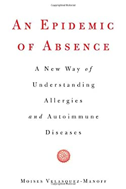 An Epidemic of Absence: A New Way of Understanding Allergies and Autoimmune Diseases 9781439199381