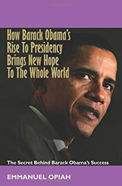 How Barack Obama's Rise to Presidency Brings New Hope to the Whole World 9781439230343