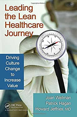 Leading the Lean Healthcare Journey: Driving Culture Change to Increase Value 9781439828656