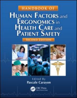 Handbook of Human Factors and Ergonomics in Health Care and Patient Safety, Second Edition 9781439830338