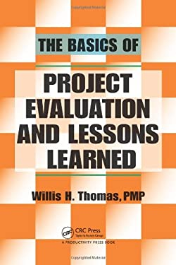 The Basics of Project Evaluation and Lessons Learned 9781439872468