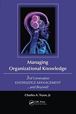 Managing Organizational Knowledge: 3rd Generation Knowledge Management and Beyond 9781439882351