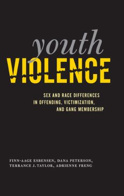 Youth Violence: Sex and Race Differences in Offending, Victimization, and Gang Membership 9781439900727