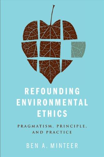 Refounding Environmental Ethics: Pragmatism, Principle, and Practice 9781439900840