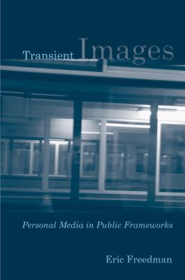 Transient Images: Personal Media in Public Frameworks 9781439903261