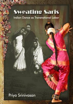 Sweating Saris: Indian Dance as Transnational Labor 9781439904305