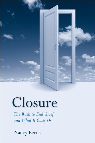 Closure: The Rush to End Grief and What It Costs Us 9781439905777
