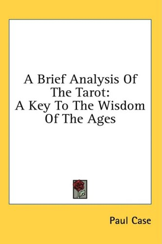 A Brief Analysis of the Tarot: A Key to the Wisdom of the Ages 9781436679886