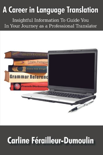 A Career in Language Translation: Insightful Information to Guide You in Your Journey as a Professional Translator 9781438944227
