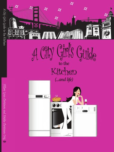 A City Girl's Guide to the Kitchen: What Every City Girl Needs to Find Her Way Through the Kitchen Cobwebs and Life 9781434350091
