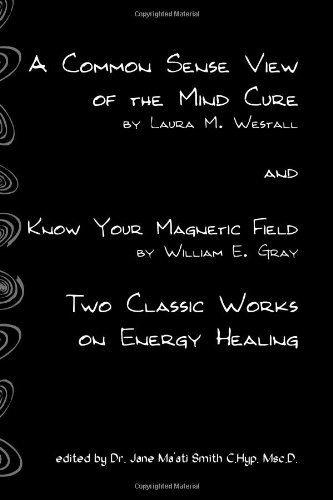 A Common Sense View of the Mind Cure and Know Your Magnetic Field 9781438238289