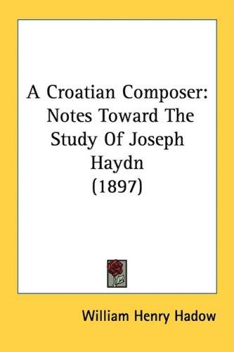 A Croatian Composer: Notes Toward the Study of Joseph Haydn (1897) 9781436723664