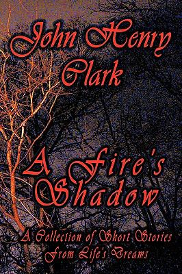 A Fire's Shadow: A Collection of Short Stories from Life 9781438974606