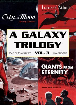 A Galaxy Trilogy, Volume 3: Giants from Eternity, Lords of Atlantis, and City on the Moon 9781433292774