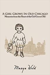 A Girl Grows in Old Chicago: Memories from the Heart of the Girl Grown Old 6706881