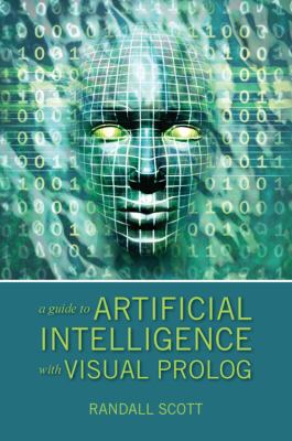 A Guide to Artificial Intelligence with Visual PROLOG 9781432749361