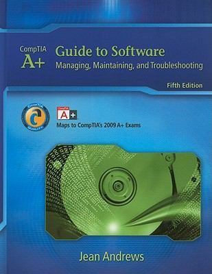 A+ Guide to Software: Managing, Maintaining, and Troubleshooting [With CDROM] 9781435487376