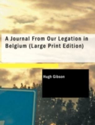 A Journal from Our Legation in Belgium 9781437509229