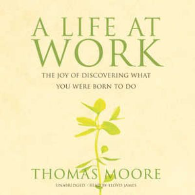 A Life at Work: The Joy of Discovering What You Were Born to Do 9781433205354