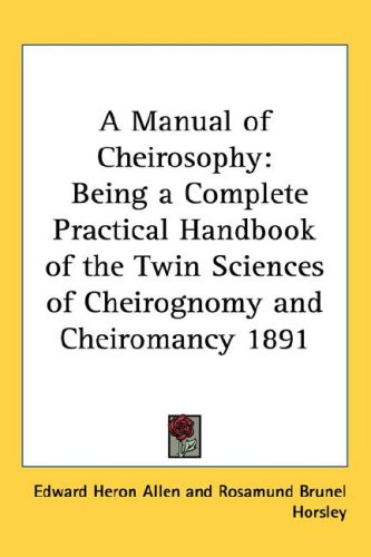 A Manual of Cheirosophy: Being a Complete Practical Handbook of the Twin Sciences of Cheirognomy and Cheiromancy 1891 9781432614256