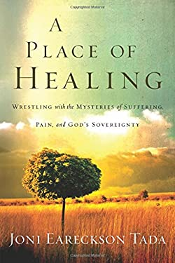 A Place of Healing: Wrestling with the Mysteries of Suffering, Pain, and God's Sovereignty 9781434765321