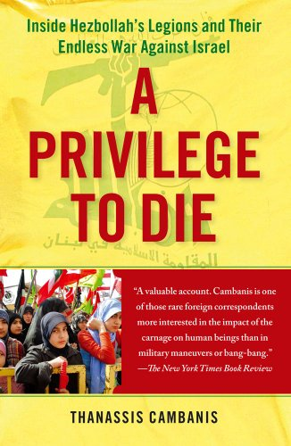 A Privilege to Die: Inside Hezbollah's Legions and Their Endless War Against Israel 9781439143612