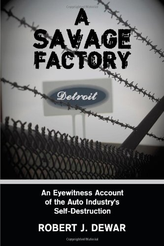 A Savage Factory: An Eyewitness Account of the Auto Industry's Self-Destruction 9781438952932