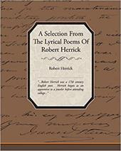 A Selection from the Lyrical Poems of Robert Herrick 6702591