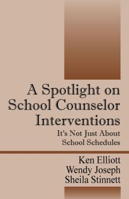 A Spotlight on School Counselor Interventions: It's Not Just about School Schedules 9781432777265